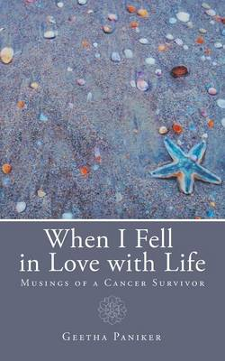 When I Fell in Love with Life: Musings of a Cancer Survivor