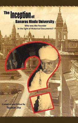 The Inception of Banaras Hindu University: Who Was the Founder in the Light of Historical Documents?