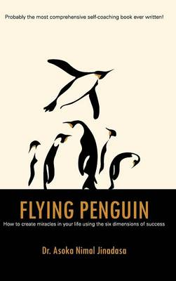 Flying Penguin: How to Create Miracles in Your Life Using the Six Dimensions of Success