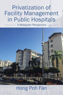 Privatization of Facility Management in Public Hospitals: A Malaysian Perspective