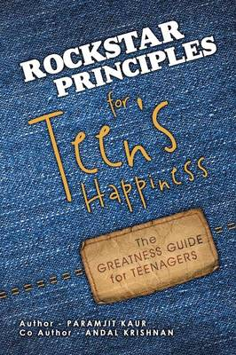Rockstar Principles for Teen's Happiness: The Greatness Guide for Teenagers