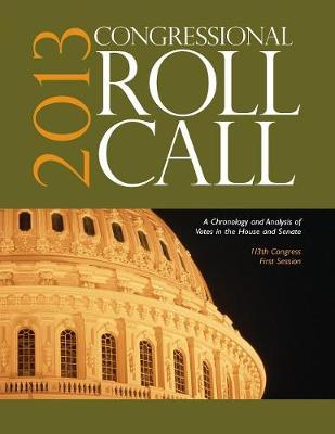 Congressional Roll Call: A Chronology and Analysis of Votes in the House and Senate 113th Congress, First Session