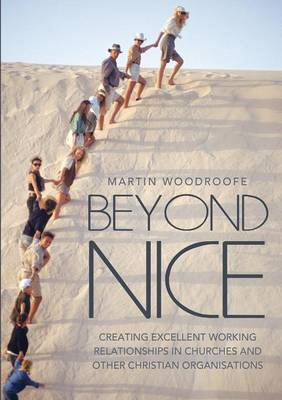 Beyond Nice: Creating Excellent Working Relationships in Churches and Other Christian Organisations