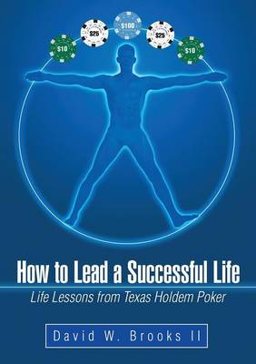How to Lead a Successful Life: Life Lessons from Texas Holdem Poker