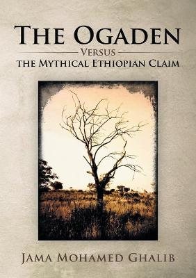 The Ogaden: Versus the Mythical Ethiopian Claim