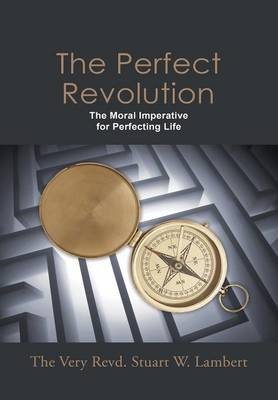 The Perfect Revolution: The Moral Imperative for Perfecting Life
