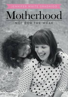 Motherhood: Not for the Weak