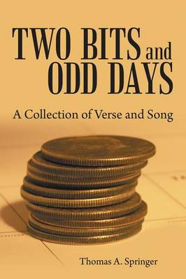 Two Bits and Odd Days: A Collection of Verse and Song