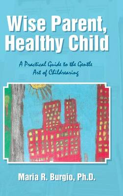 Wise Parent, Healthy Child: A Practical Guide to the Gentle Art of Childrearing