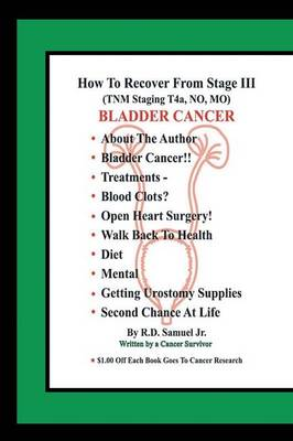 How to Recover from Stage III (Tnm Staging T4a, No, Mo) Bladder Cancer