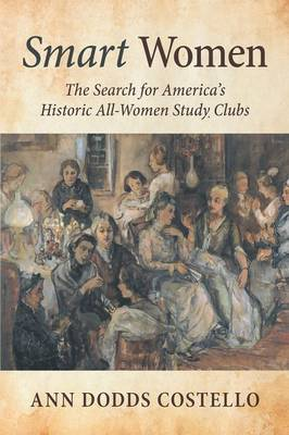 Smart Women: The Search for America's Historic All-Women Study Clubs