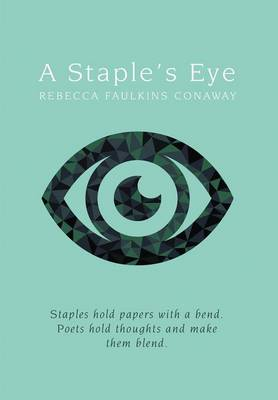 A Staple's Eye: Staples Hold Papers with a Bend. Poets Hold Thoughts and Make Them Blend.