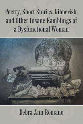 Poetry, Short Stories, Gibberish, and Other Insane Ramblings of a Dysfunctional Woman