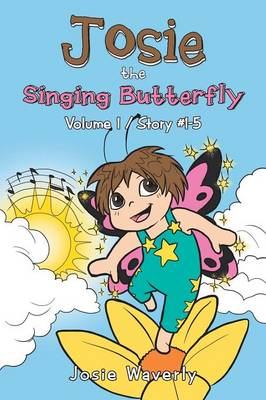 Josie the Singing Butterfly: Volume 1/Story #1-5