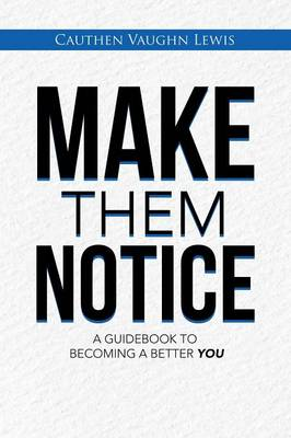 Make Them Notice: A Guidebook to Becoming a Better You
