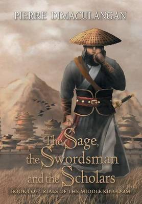 The Sage, the Swordsman and the Scholars: Book I of Trials of the Middle Kingdom
