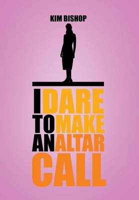 I Dare to Make an Altar Call