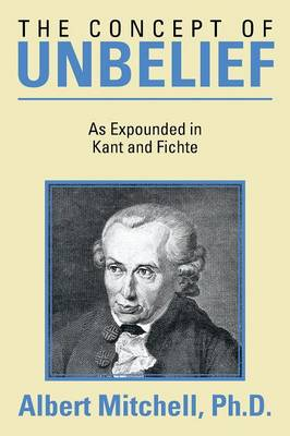 The Concept of Unbelief: As Expounded in Kant and Fichte