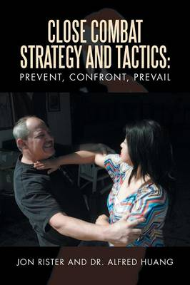 Close Combat Strategy and Tactics: Prevent, Confront, Prevail