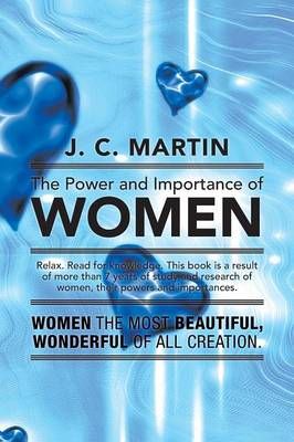 The Power and Importance of Women: Women the Most Beautiful, Wonderful of All Creation.