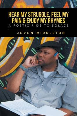 Hear My Struggle, Feel My Pain & Enjoy My Rhymes
