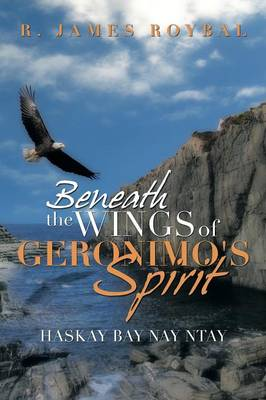 Beneath the Wings of Geronimo's Spirit: Haskay Bay Nay Ntay