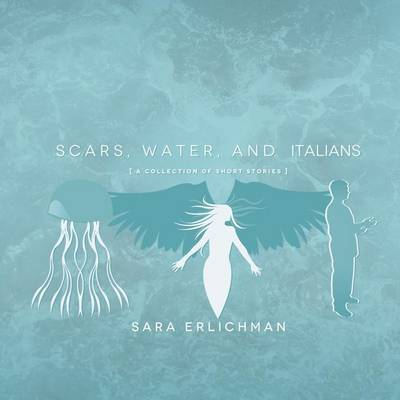 Scars, Water, and Italians: A Collection of Short Stories