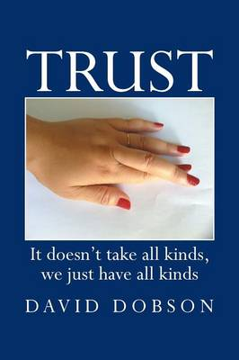 Trust: It Doesn't Take All Kinds, We Just Have All Kinds