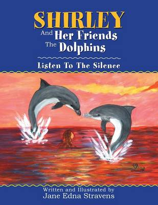 Shirley and Her Friends the Dolphins: Listen to the Silence