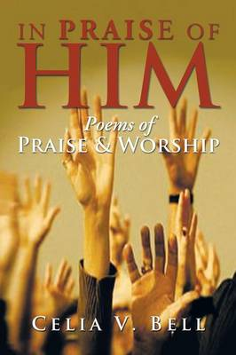 In Praise of Him: Poems of Praise & Worship