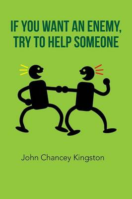 If You Want an Enemy, Try to Help Someone