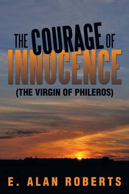 The Courage of Innocence: (The Virgin of Phileros)