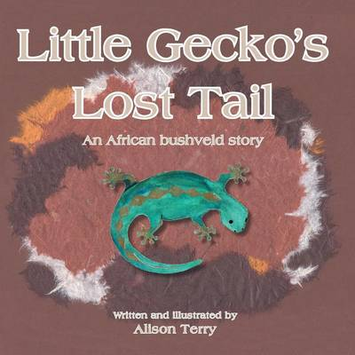 Little Gecko's Lost Tail: An African Bushveld Story