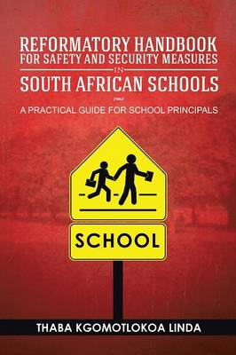 Reformatory Handbook for Safety and Security Measures in South African Schools: A Practical Guide for School Principals