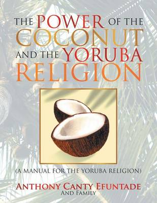 The Power of the Coconut and the Yoruba Religion: (A Manual for the Yoruba Religion)