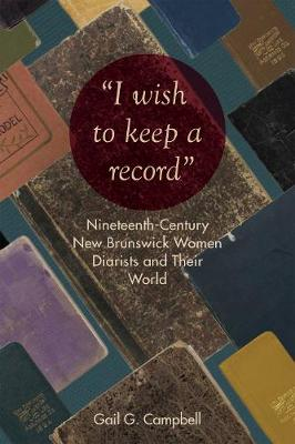 """I wish to keep a record"": Nineteenth-Century New Brunswick Women Diarists and Their World"