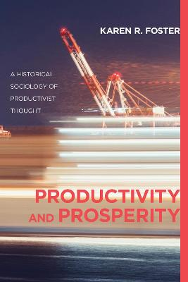 Productivity and Prosperity: A Historical Sociology of Productivist Thought