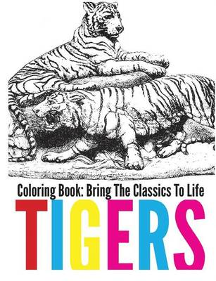 Tigers Coloring Book - Bring the Classics to Life