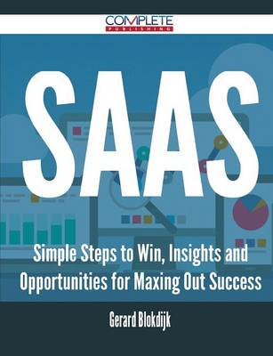 Saas - Simple Steps to Win, Insights and Opportunities for Maxing Out Success