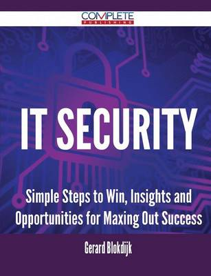 It Security - Simple Steps to Win, Insights and Opportunities for Maxing Out Success