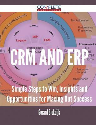 Crm and Erp - Simple Steps to Win, Insights and Opportunities for Maxing Out Success