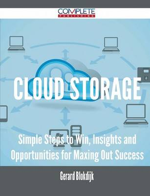 Cloud Storage - Simple Steps to Win, Insights and Opportunities for Maxing Out Success