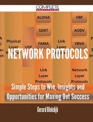 Network Protocols - Simple Steps to Win, Insights and Opportunities for Maxing Out Success