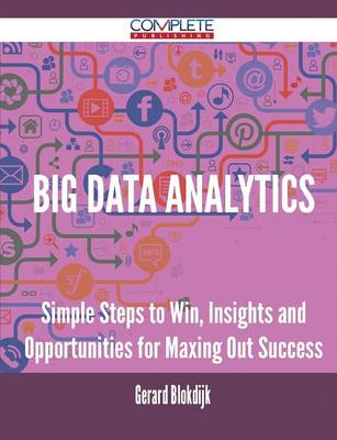 Big Data Analytics - Simple Steps to Win, Insights and Opportunities for Maxing Out Success