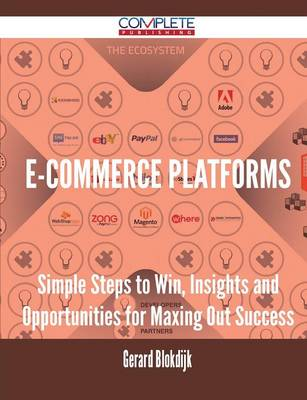 E-Commerce Platforms - Simple Steps to Win, Insights and Opportunities for Maxing Out Success