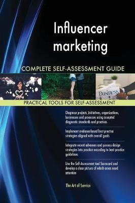Influencer Marketing Complete Self-Assessment Guide