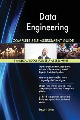 Data Engineering Complete Self-Assessment Guide