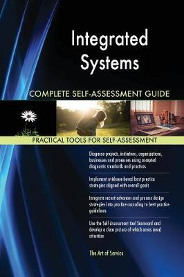 Integrated Systems Complete Self-Assessment Guide