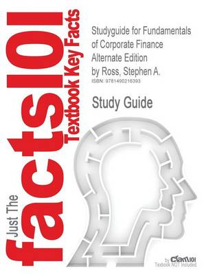 Studyguide for Fundamentals of Corporate Finance Alternate Edition by Ross, Stephen A., ISBN 9780077479459
