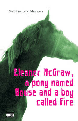Eleanor McGraw, a Pony Named Mouse and a Boy Called Fire